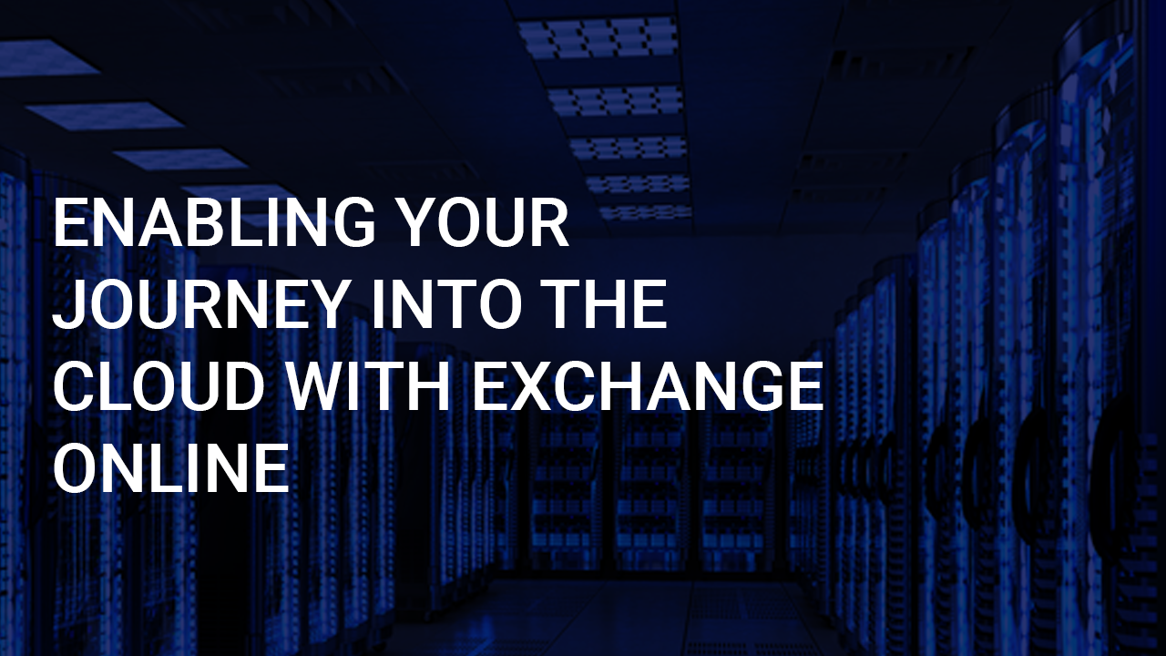 Enabling Your Journey into the Cloud with Exchange Online Webinar