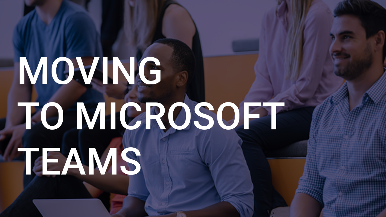 Moving To Microsoft Teams