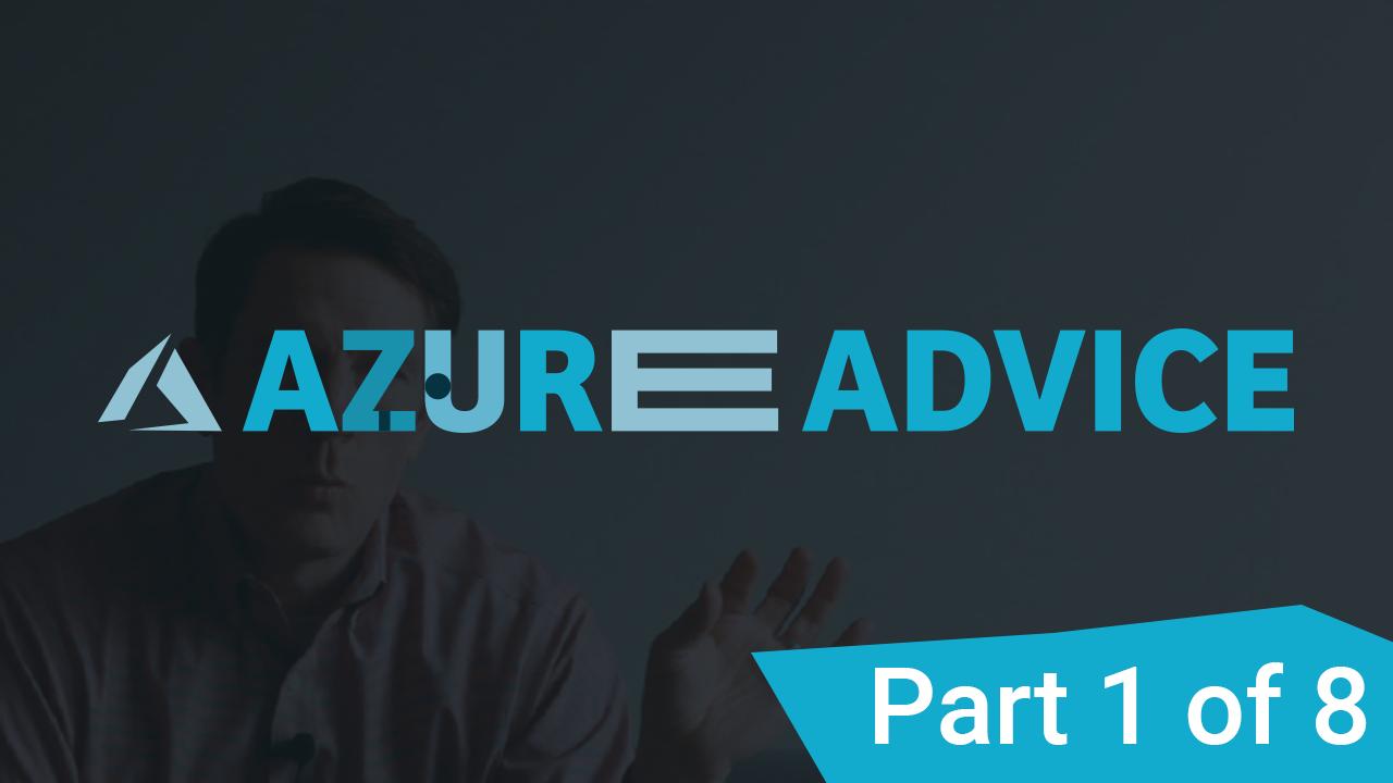 Azure Advice Part 1