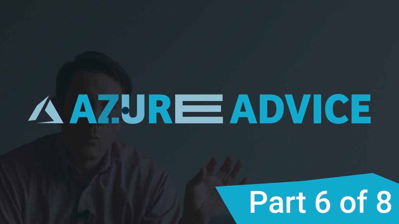 Azure Advice Part 6