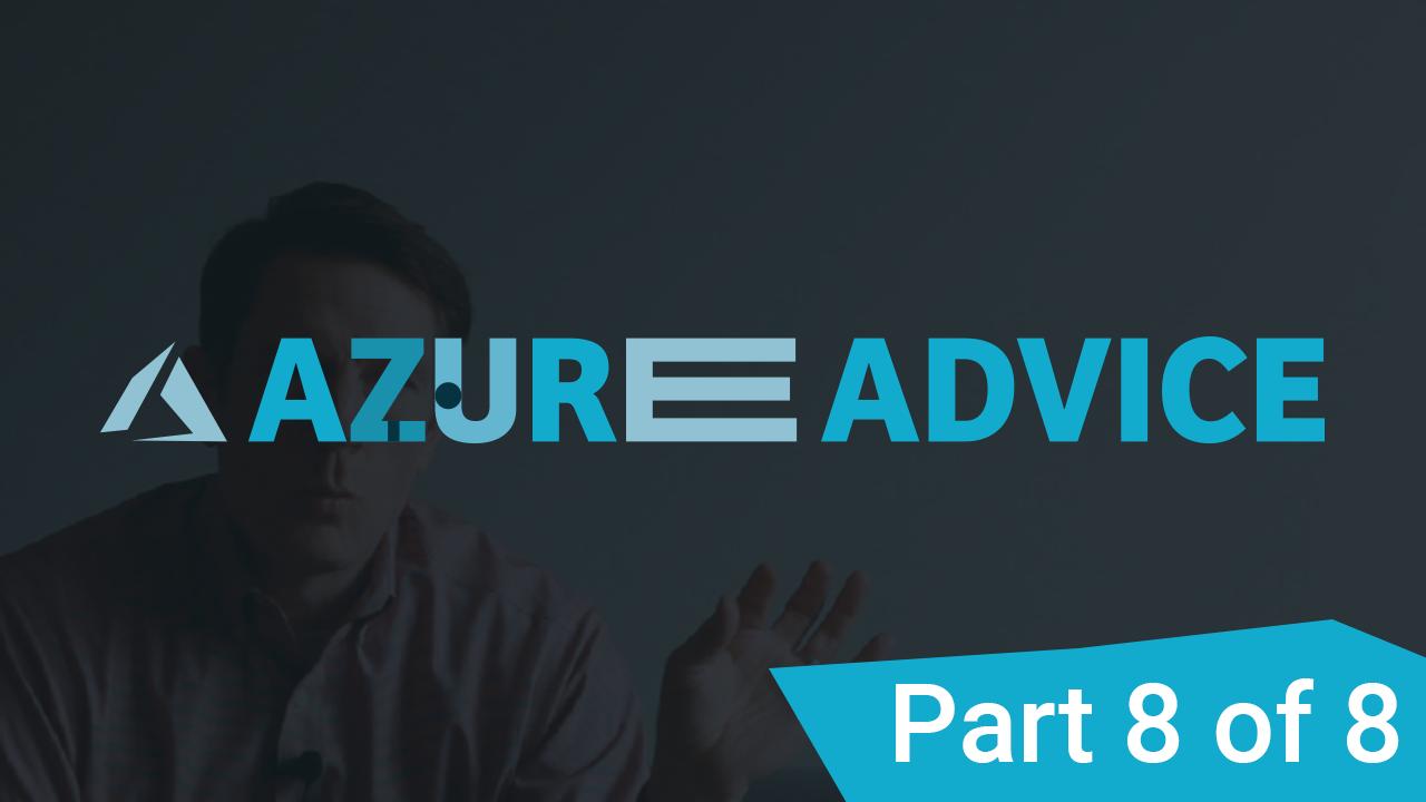 Azure Advice Part 8